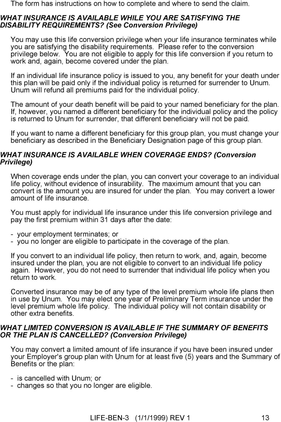 Please refer to the conversion privilege below. You are not eligible to apply for this life conversion if you return to work and, again, become covered under the plan.