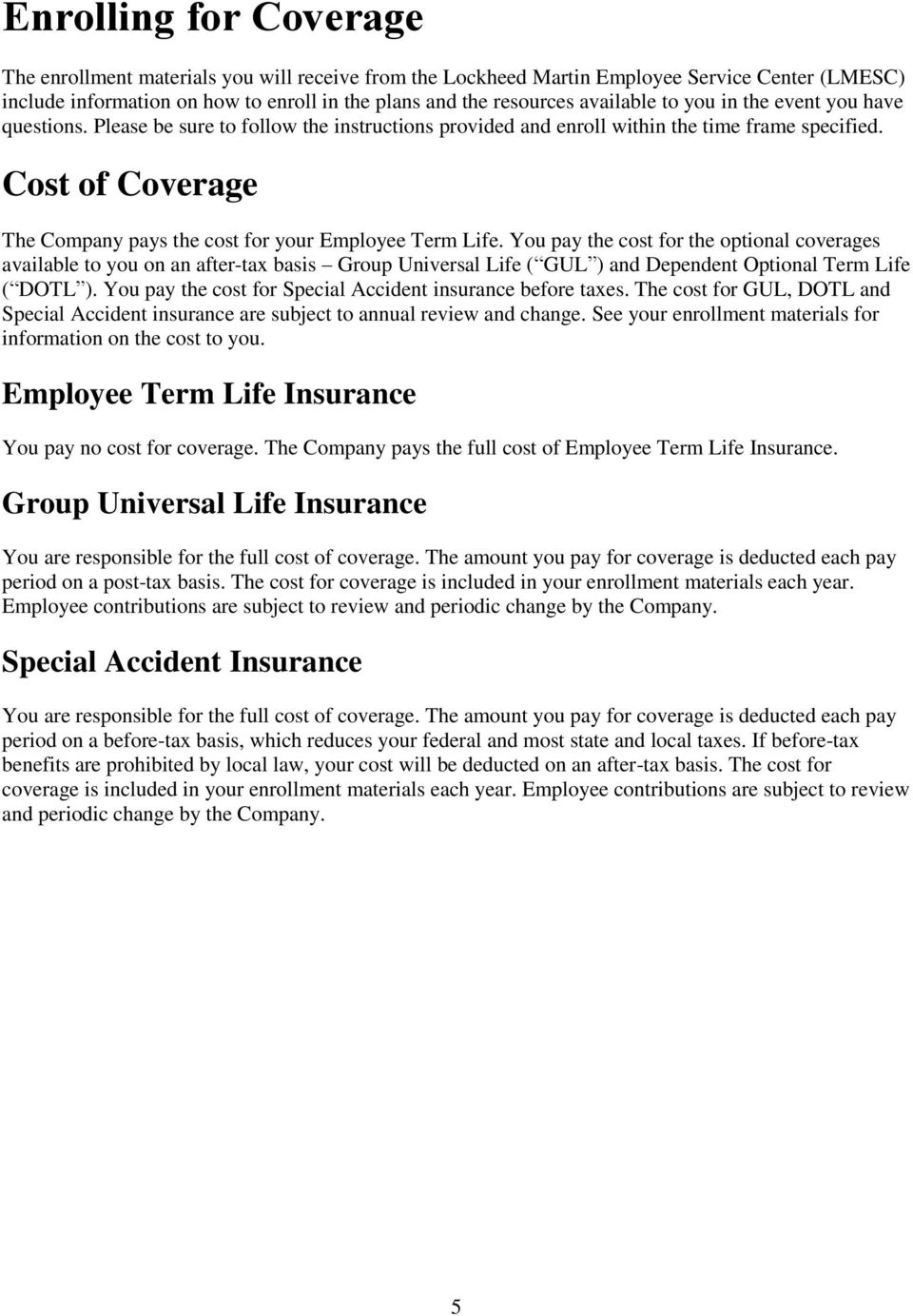 Cost of Coverage The Company pays the cost for your Employee Term Life.