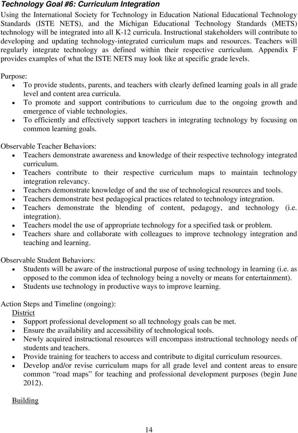 Teachers will regularly integrate technology as defined within their respective curriculum. Appendix F provides examples of what the ISTE NETS may look like at specific grade levels.