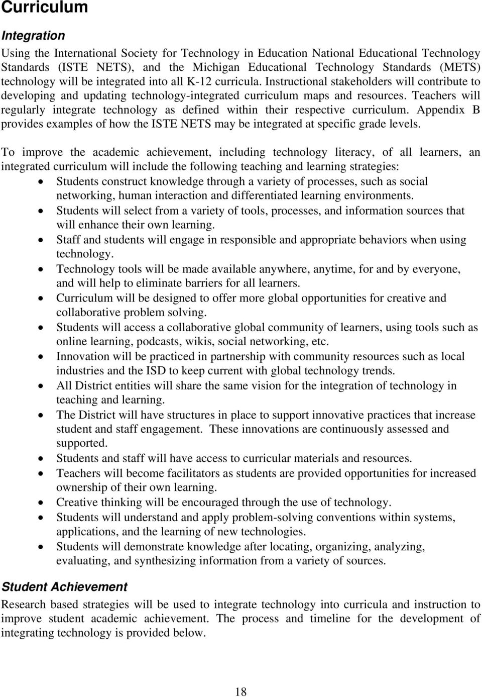 Teachers will regularly integrate technology as defined within their respective curriculum. Appendix B provides examples of how the ISTE NETS may be integrated at specific grade levels.