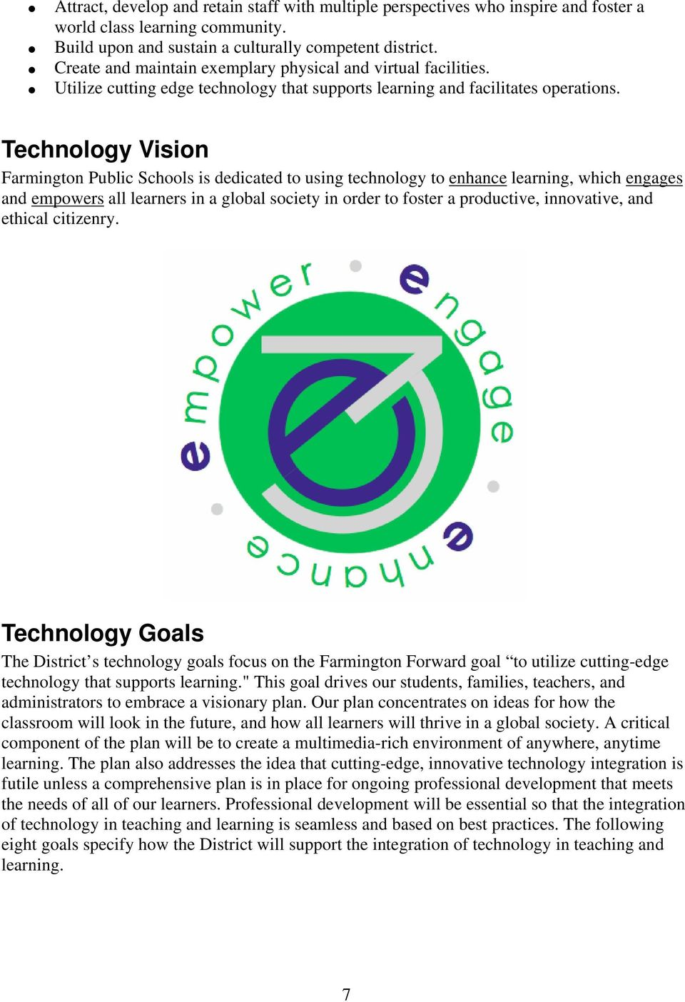 Technology Vision Farmington Public Schools is dedicated to using technology to enhance learning, which engages and empowers all learners in a global society in order to foster a productive,
