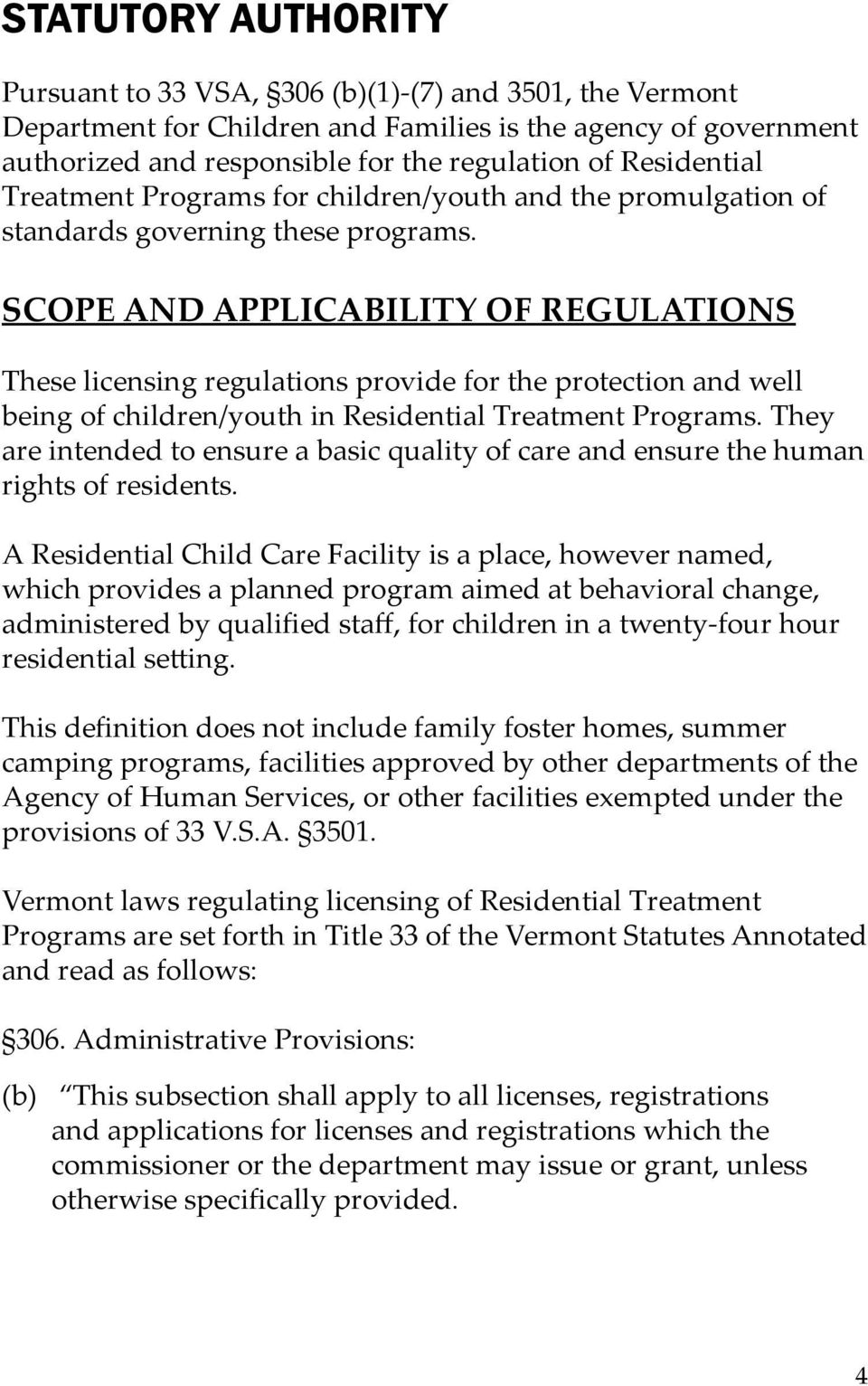 SCOPE AND APPLICABILITY OF REGULATIONS These licensing regulations provide for the protection and well being of children/youth in Residential Treatment Programs.