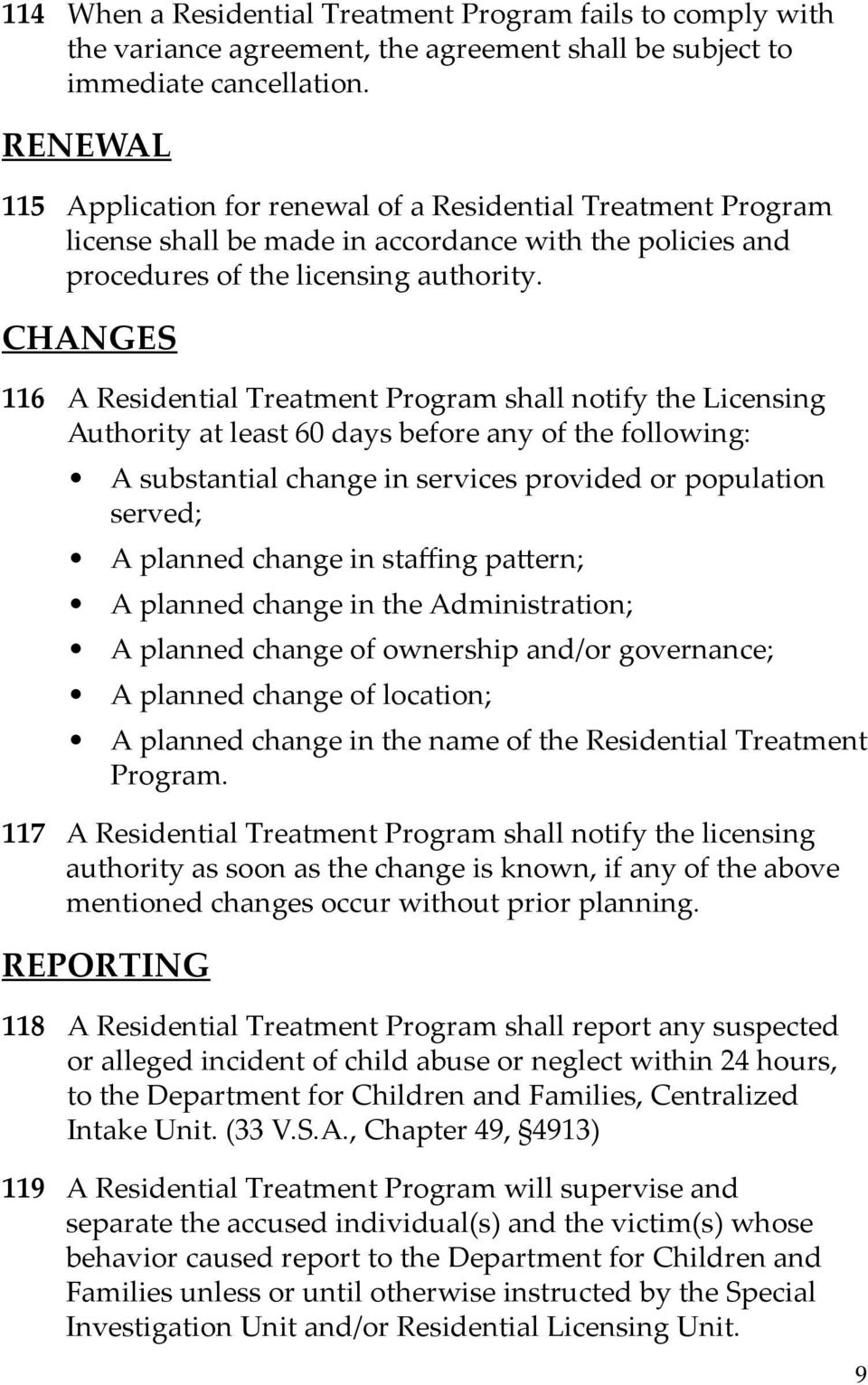 CHANGES 116 A Residential Treatment Program shall notify the Licensing Authority at least 60 days before any of the following: A substantial change in services provided or population served; A