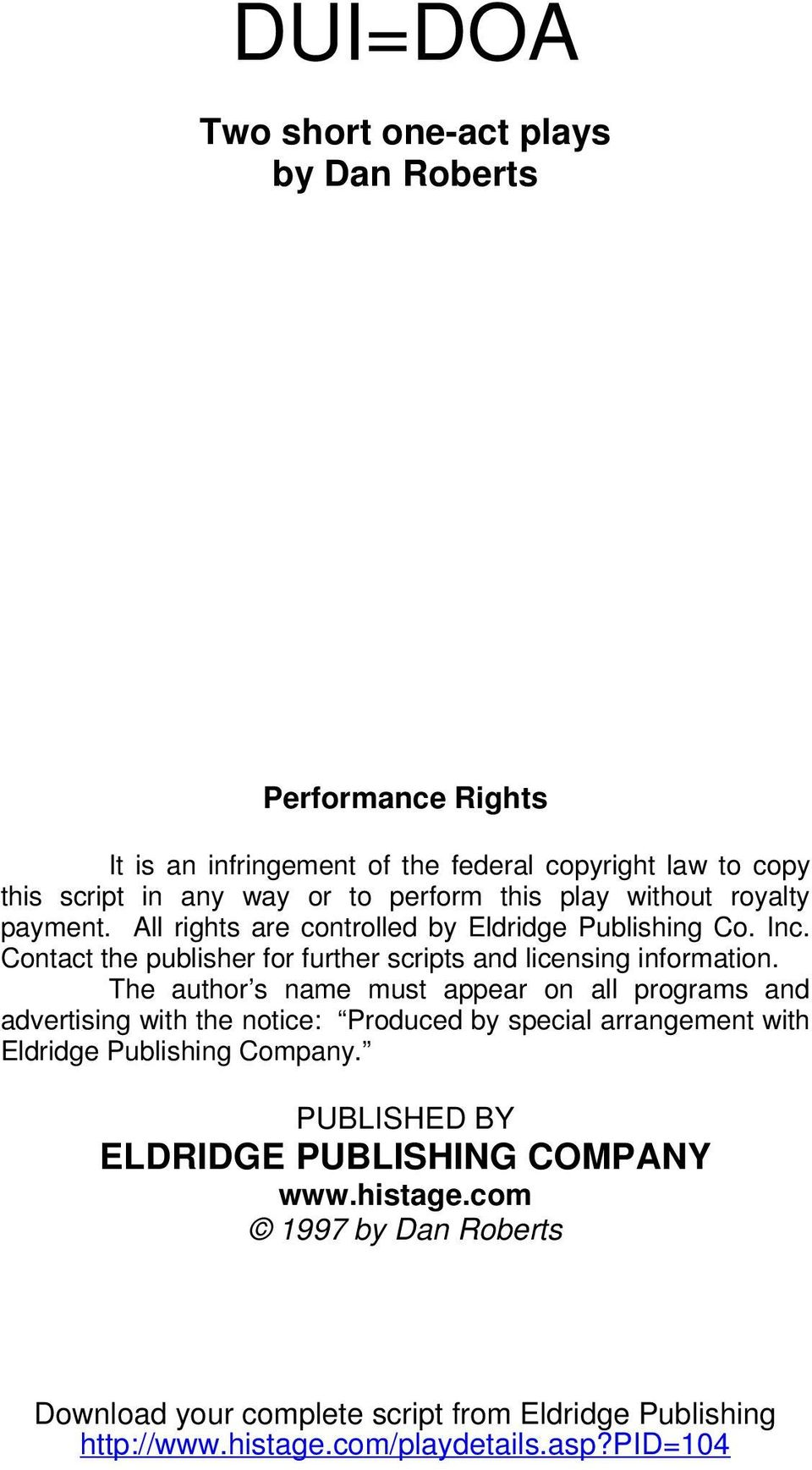 The author s name must appear on all programs and advertising with the notice: Produced by special arrangement with Eldridge Publishing Company.