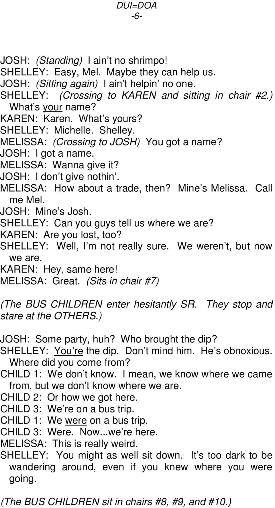 MELISSA: How about a trade, then? Mine s Melissa. Call me Mel. JOSH: Mine s Josh. SHELLEY: Can you guys tell us where we are? KAREN: Are you lost, too? SHELLEY: Well, I m not really sure.