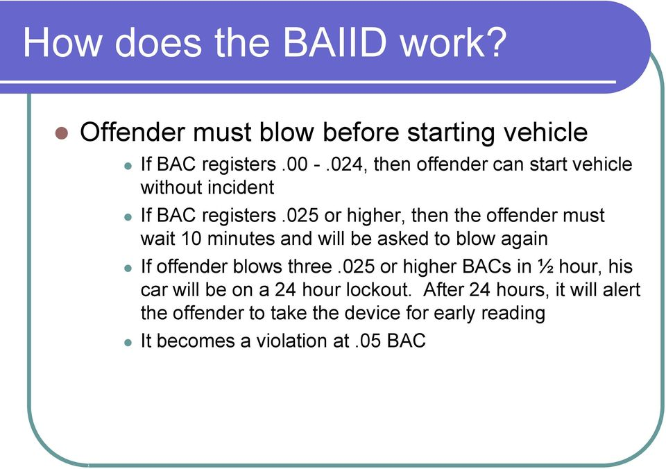 025 or higher, then the offender must wait 10 minutes and will be asked to blow again If offender blows three.