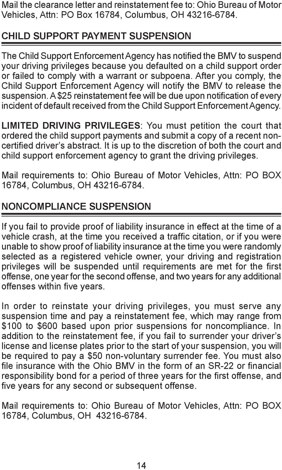 After you comply, the Child Support Enforcement Agency will notify the BMV to release the suspension.