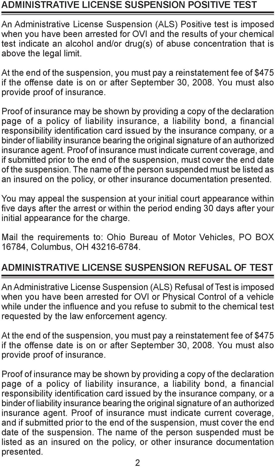 At the end of the suspension, you must pay a reinstatement fee of $475 if the offense date is on or after September 30, 2008. You must also provide proof of insurance.