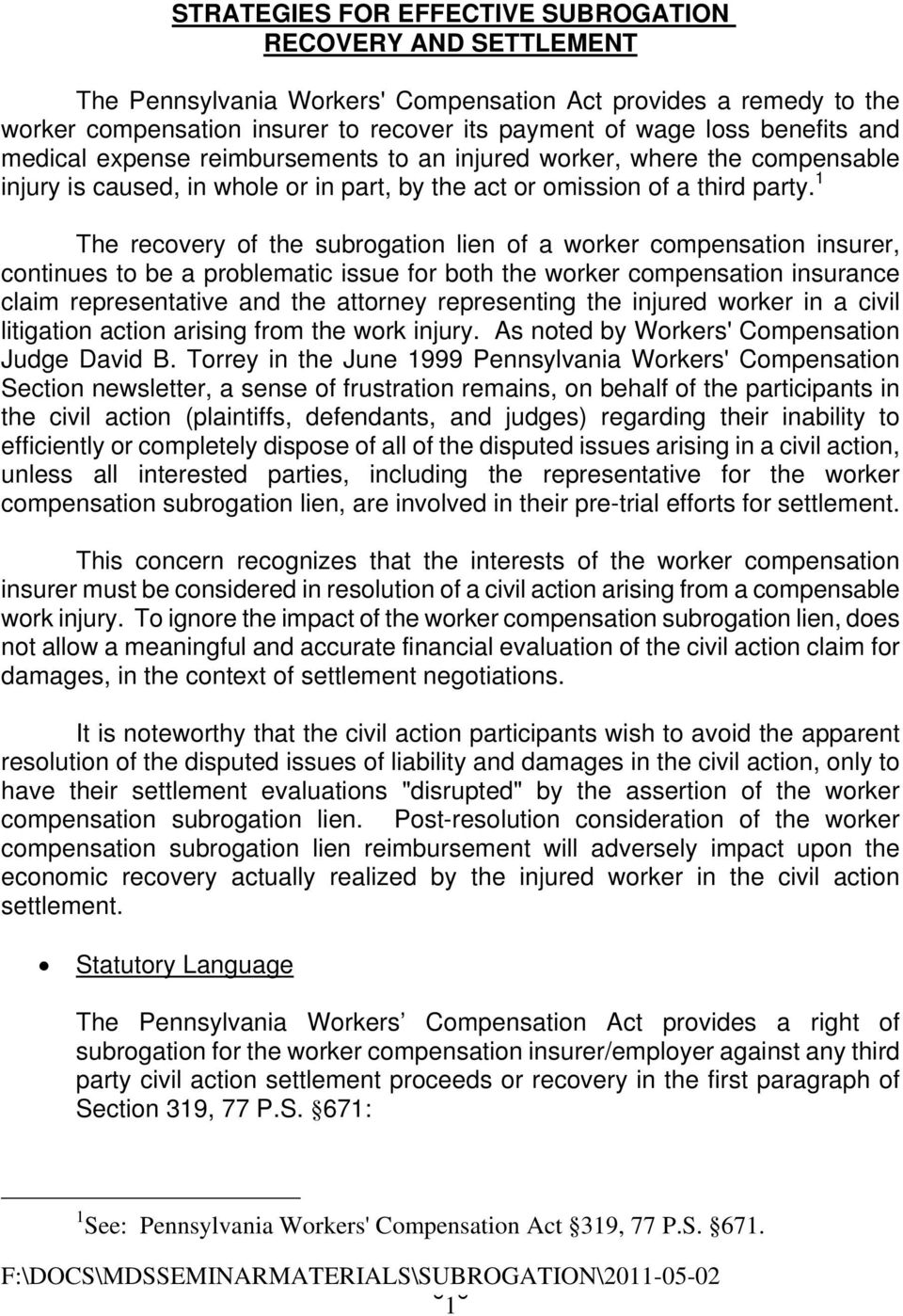 1 The recovery of the subrogation lien of a worker compensation insurer, continues to be a problematic issue for both the worker compensation insurance claim representative and the attorney