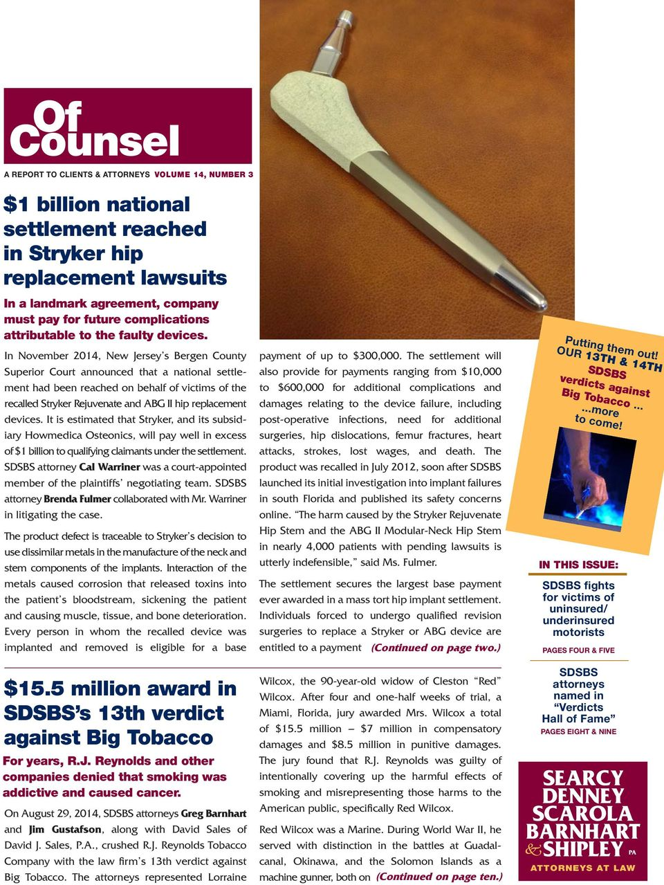In November 2014, New Jersey s Bergen County Superior Court announced that a national settlement had been reached on behalf of victims of the recalled Stryker Rejuvenate and ABG II hip replacement