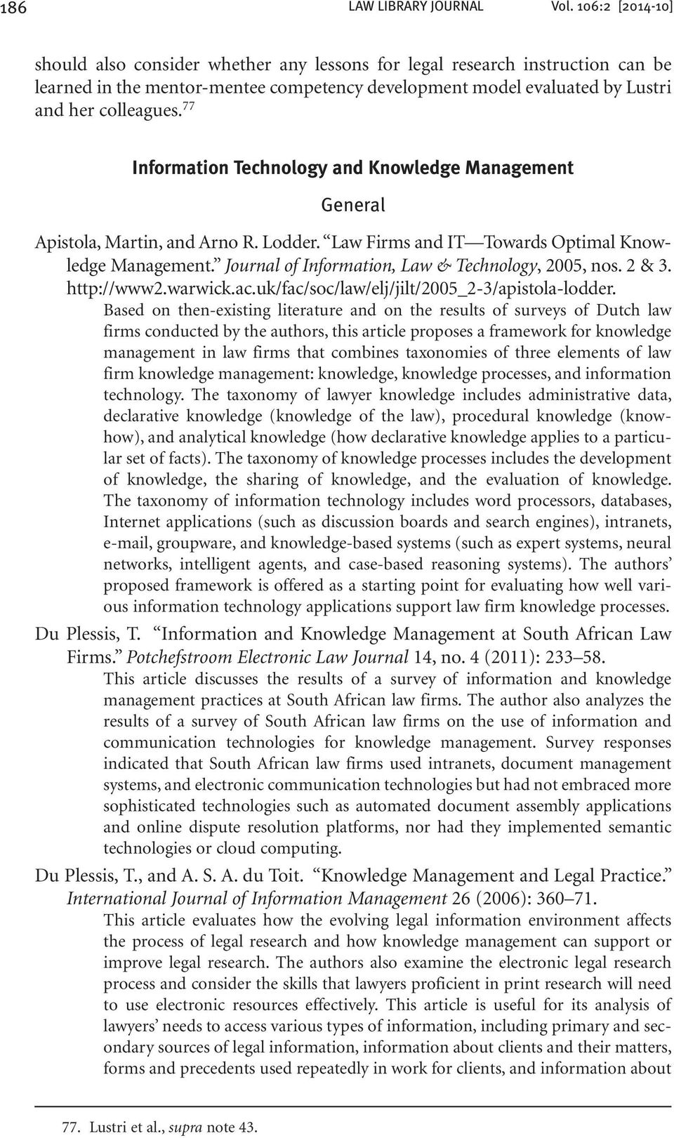 77 Information Technology and Knowledge Management General Apistola, Martin, and Arno R. Lodder. Law Firms and IT Towards Optimal Knowledge Management.