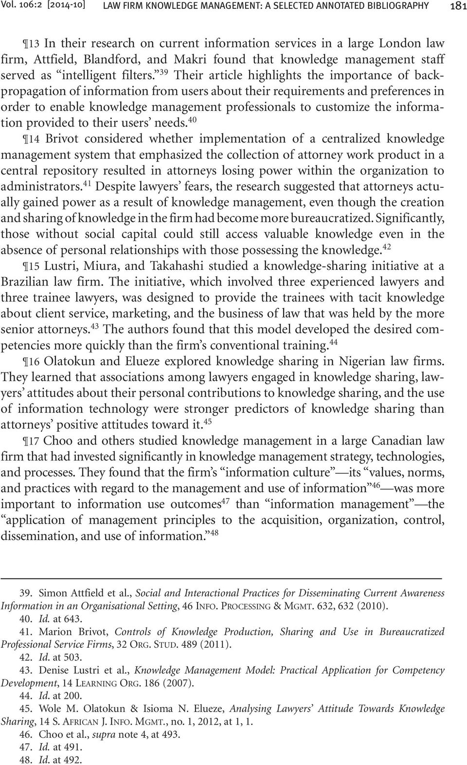 39 Their article highlights the importance of backpropagation of information from users about their requirements and preferences in order to enable knowledge management professionals to customize the