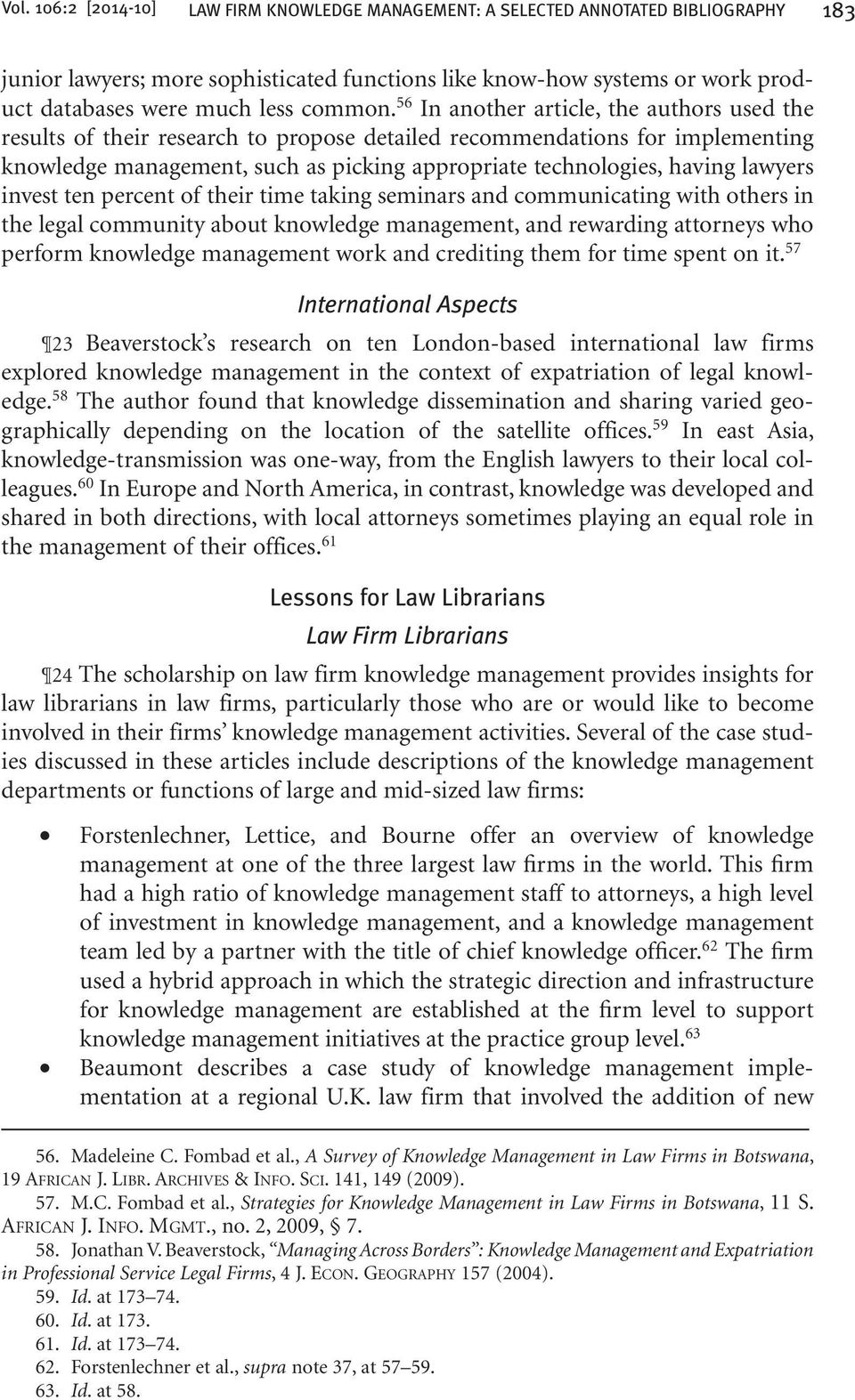 56 In another article, the authors used the results of their research to propose detailed recommendations for implementing knowledge management, such as picking appropriate technologies, having