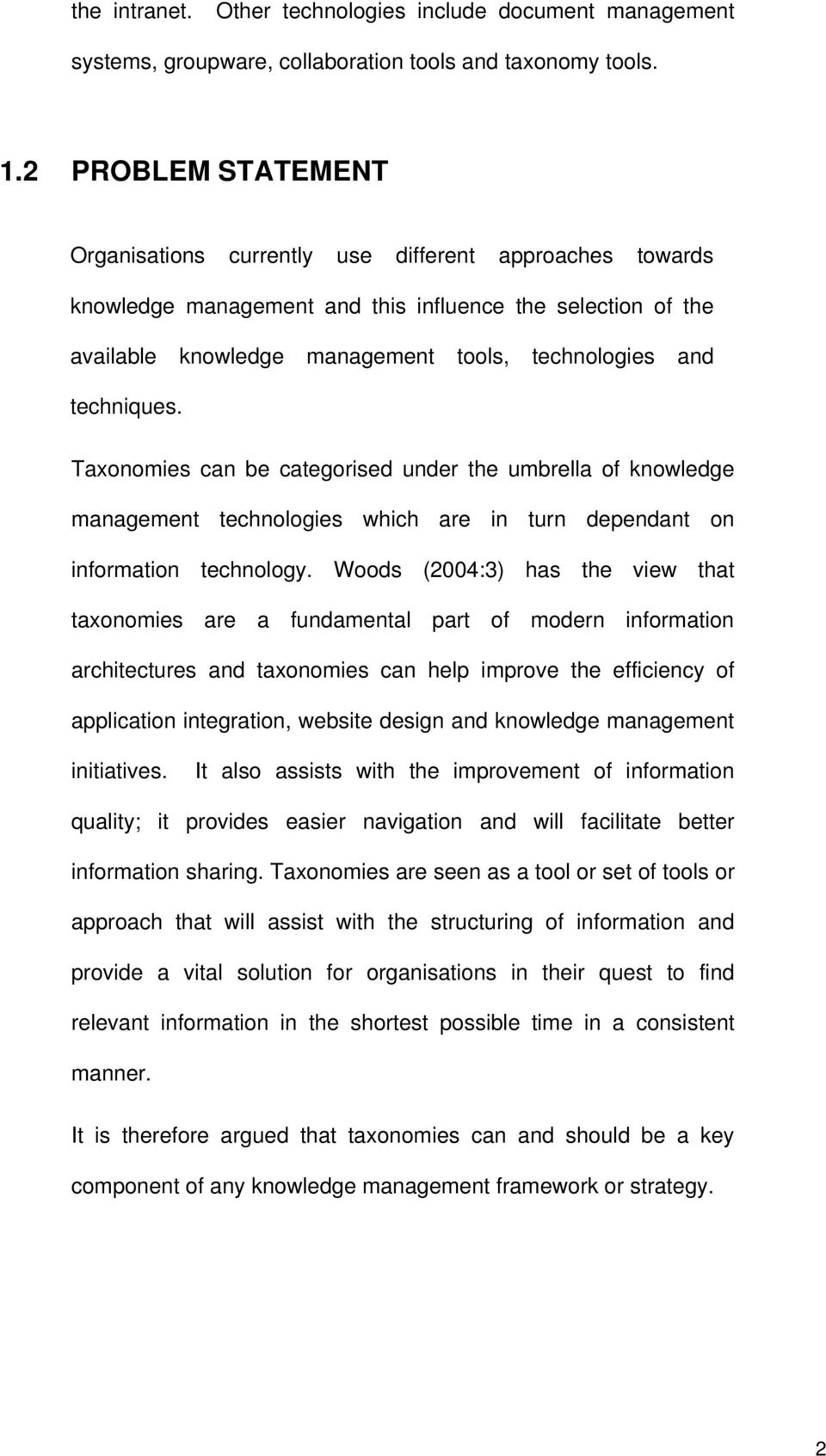 techniques. Taxonomies can be categorised under the umbrella of knowledge management technologies which are in turn dependant on information technology.