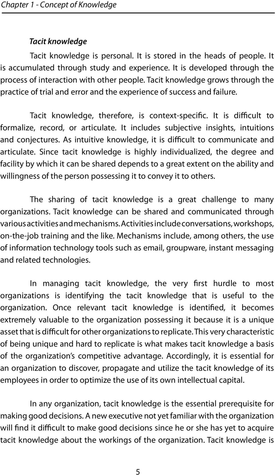 Tacit knowledge, therefore, is context-specific. It is difficult to formalize, record, or articulate. It includes subjective insights, intuitions and conjectures.