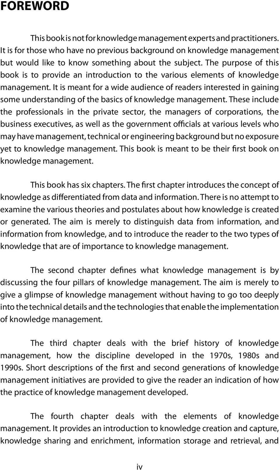 The purpose of this book is to provide an introduction to the various elements of knowledge management.
