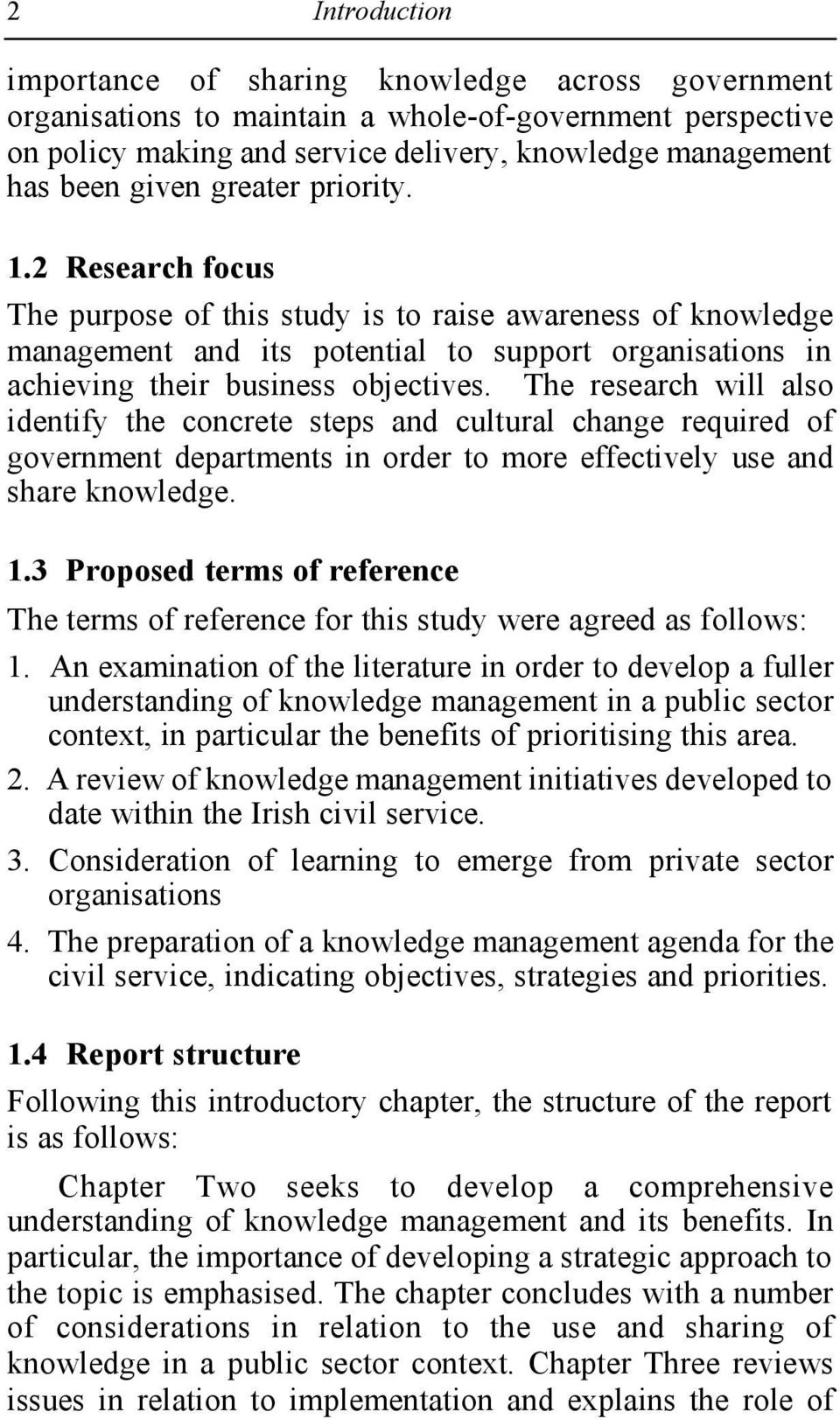 The research will also identify the concrete steps and cultural change required of government departments in order to more effectively use and share knowledge. 1.