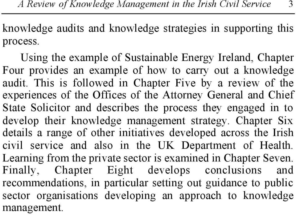This is followed in Chapter Five by a review of the experiences of the Offices of the Attorney General and Chief State Solicitor and describes the process they engaged in to develop their knowledge