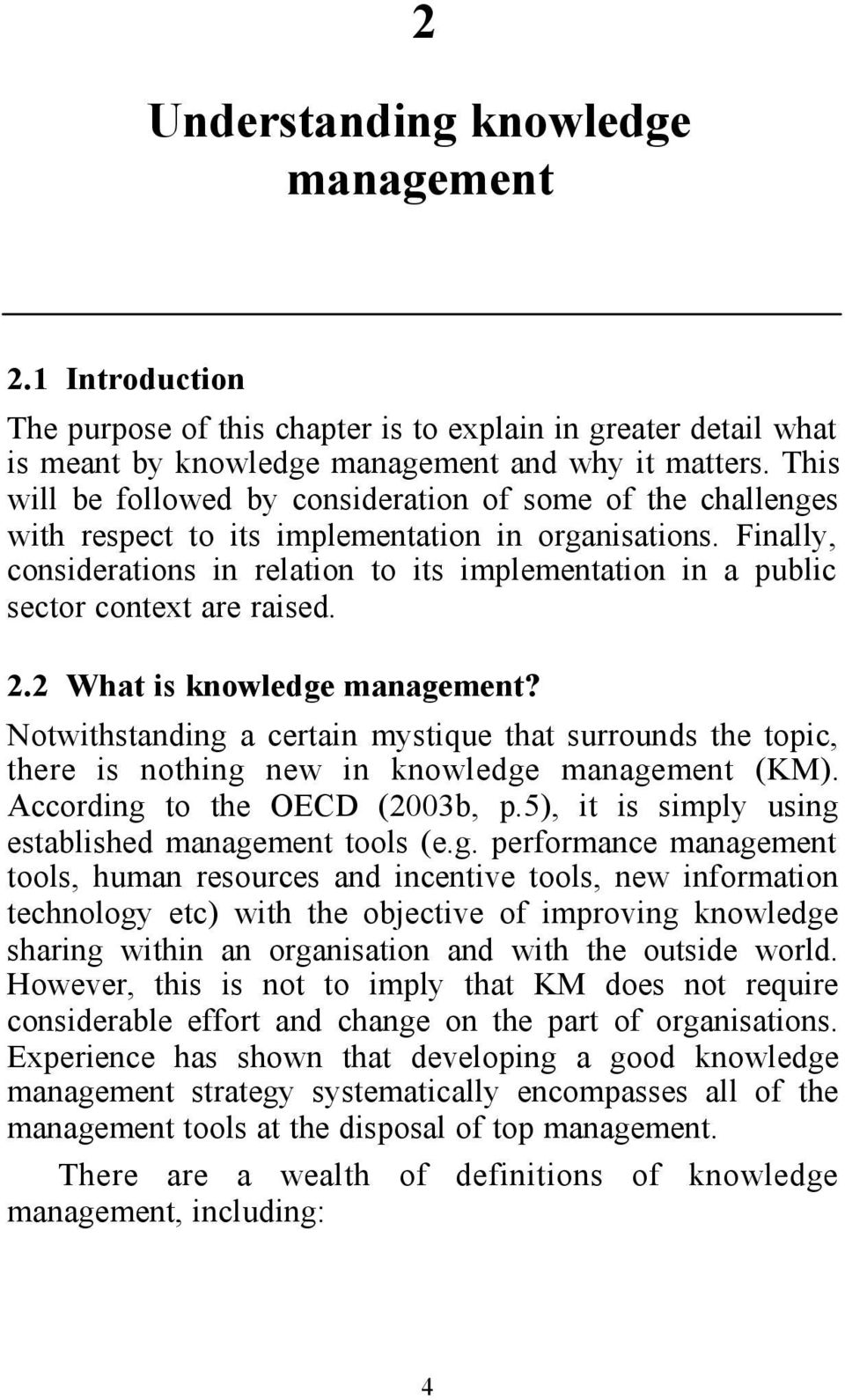 Finally, considerations in relation to its implementation in a public sector context are raised. 2.2 What is knowledge management?