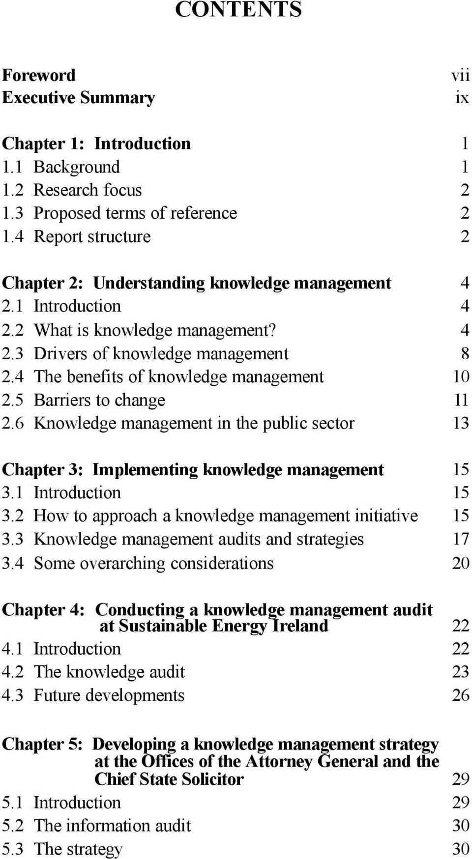 4 The benefits of knowledge management 10 2.5 Barriers to change 11 2.6 Knowledge management in the public sector 13 Chapter 3: Implementing knowledge management 15 3.1 Introduction 15 3.