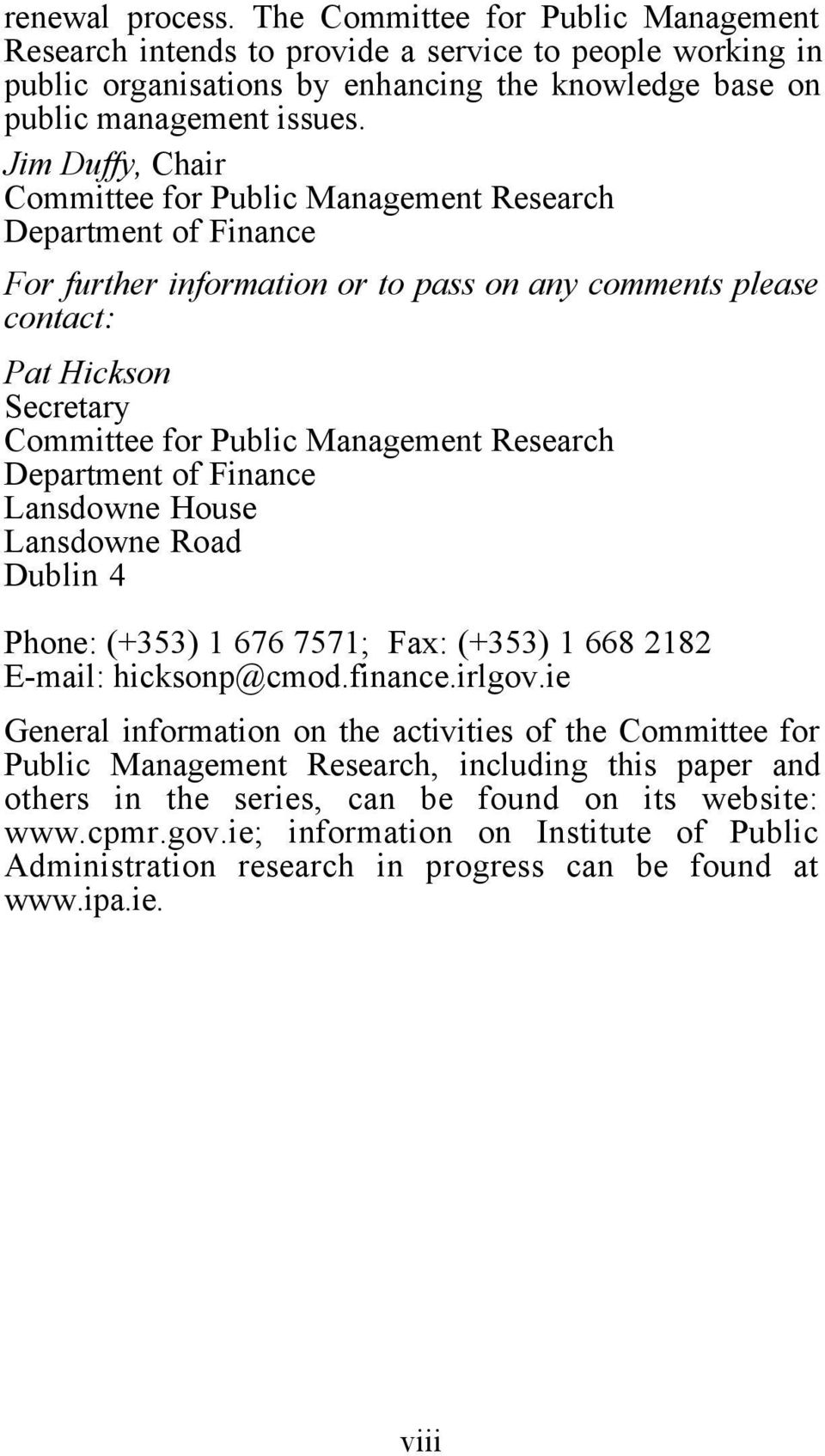 Management Research Department of Finance Lansdowne House Lansdowne Road Dublin 4 Phone: (+353) 1 676 7571; Fax: (+353) 1 668 2182 E-mail: hicksonp@cmod.finance.irlgov.