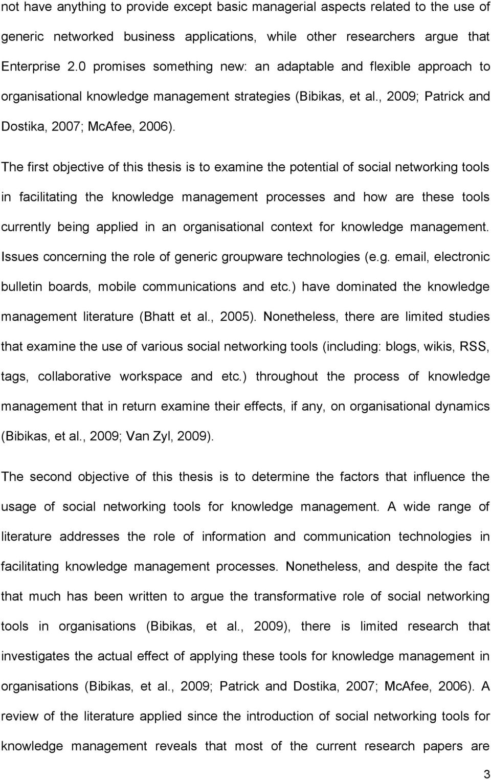 The first objective of this thesis is to examine the potential of social networking tools in facilitating the knowledge management processes and how are these tools currently being applied in an