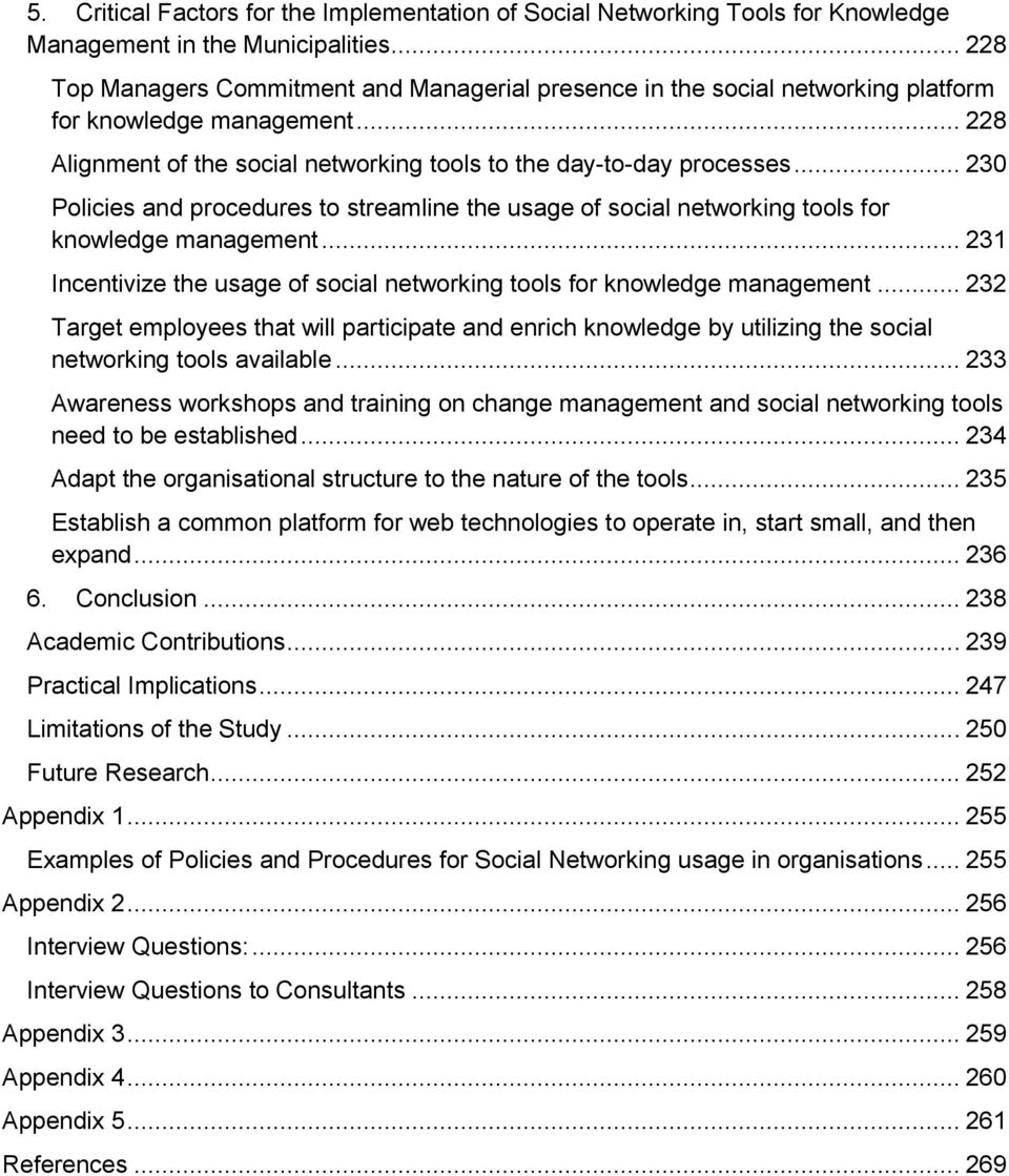 .. 230 Policies and procedures to streamline the usage of social networking tools for knowledge management... 231 Incentivize the usage of social networking tools for knowledge management.
