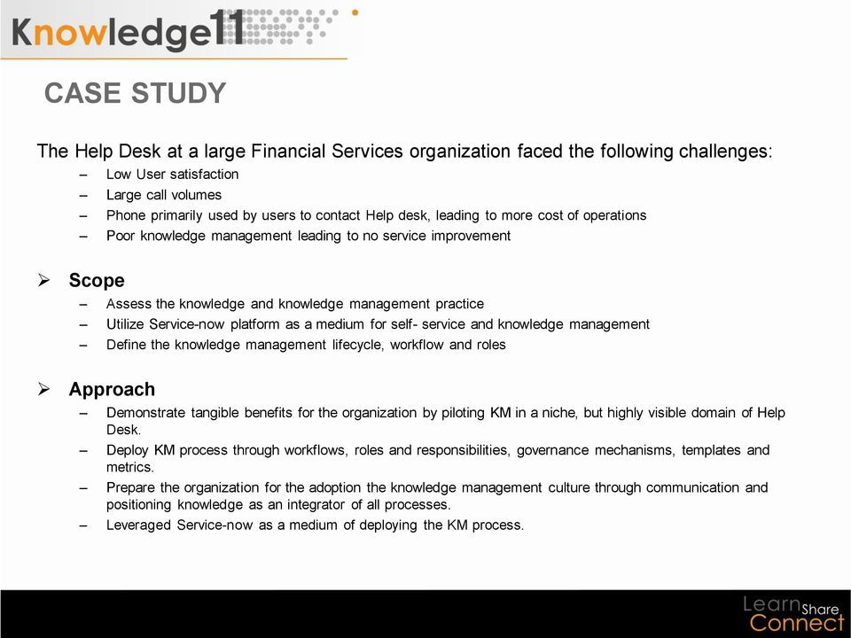 for self- service and knowledge management Define the knowledge management lifecycle, workflow and roles Approach Demonstrate tangible benefits for the organization by piloting KM in a niche, but