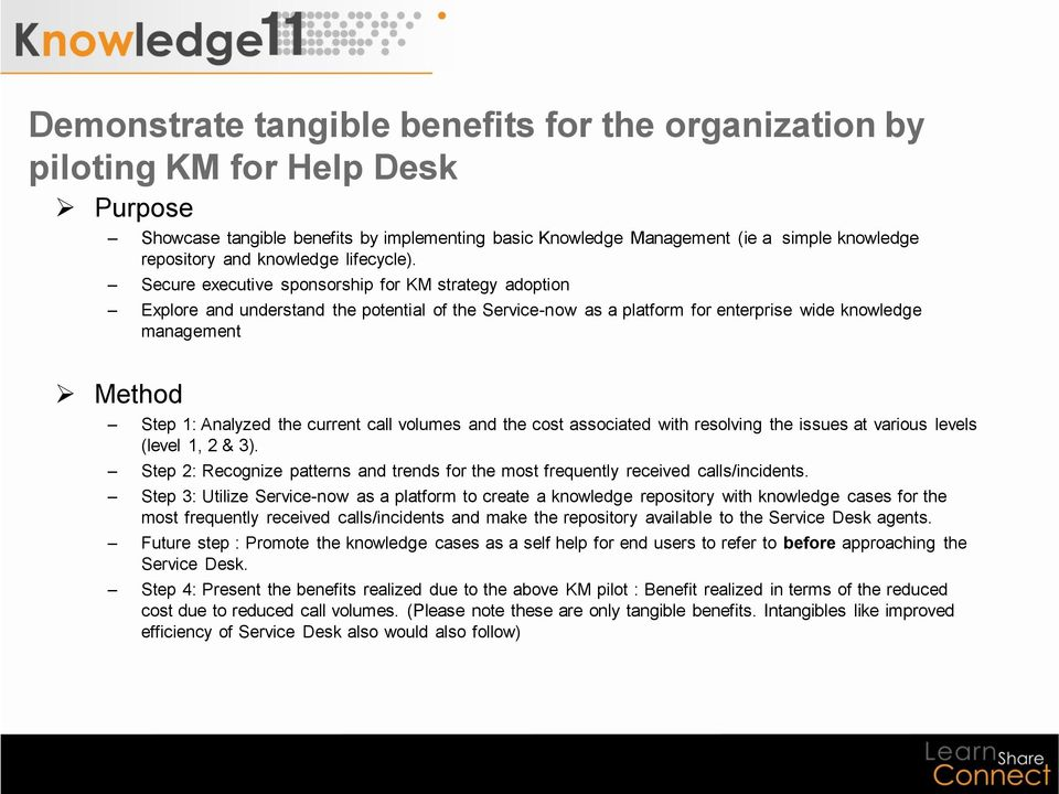 Secure executive sponsorship for KM strategy adoption Explore and understand the potential of the Service-now as a platform for enterprise wide knowledge management Method Step 1: Analyzed the