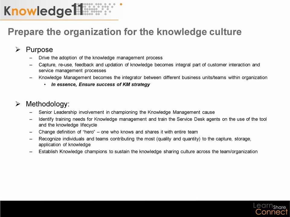 Methodology: Senior Leadership involvement in championing the Knowledge Management cause Identify training needs for Knowledge management and train the Service Desk agents on the use of the tool and