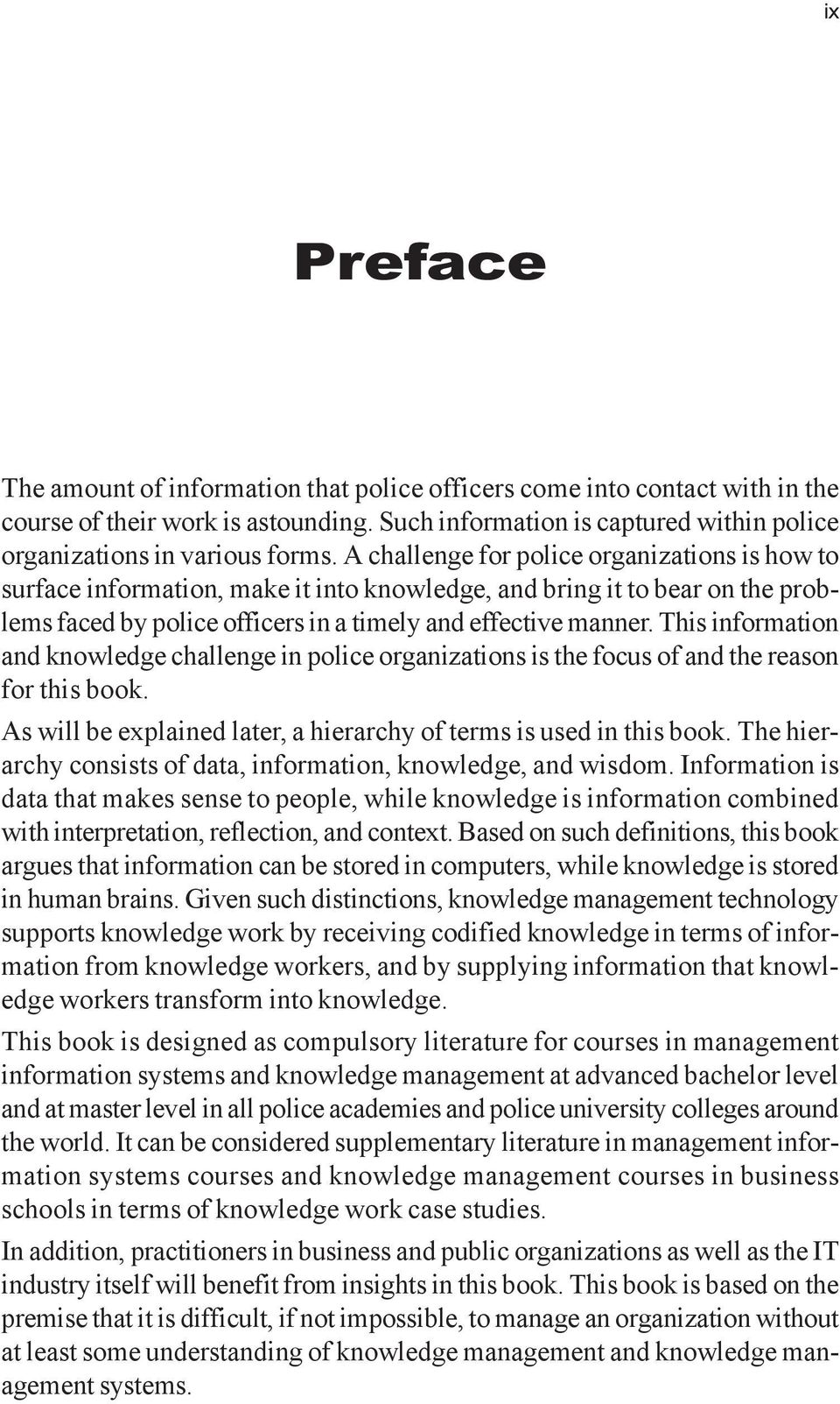 This information and knowledge challenge in police organizations is the focus of and the reason for this book. As will be explained later, a hierarchy of terms is used in this book.