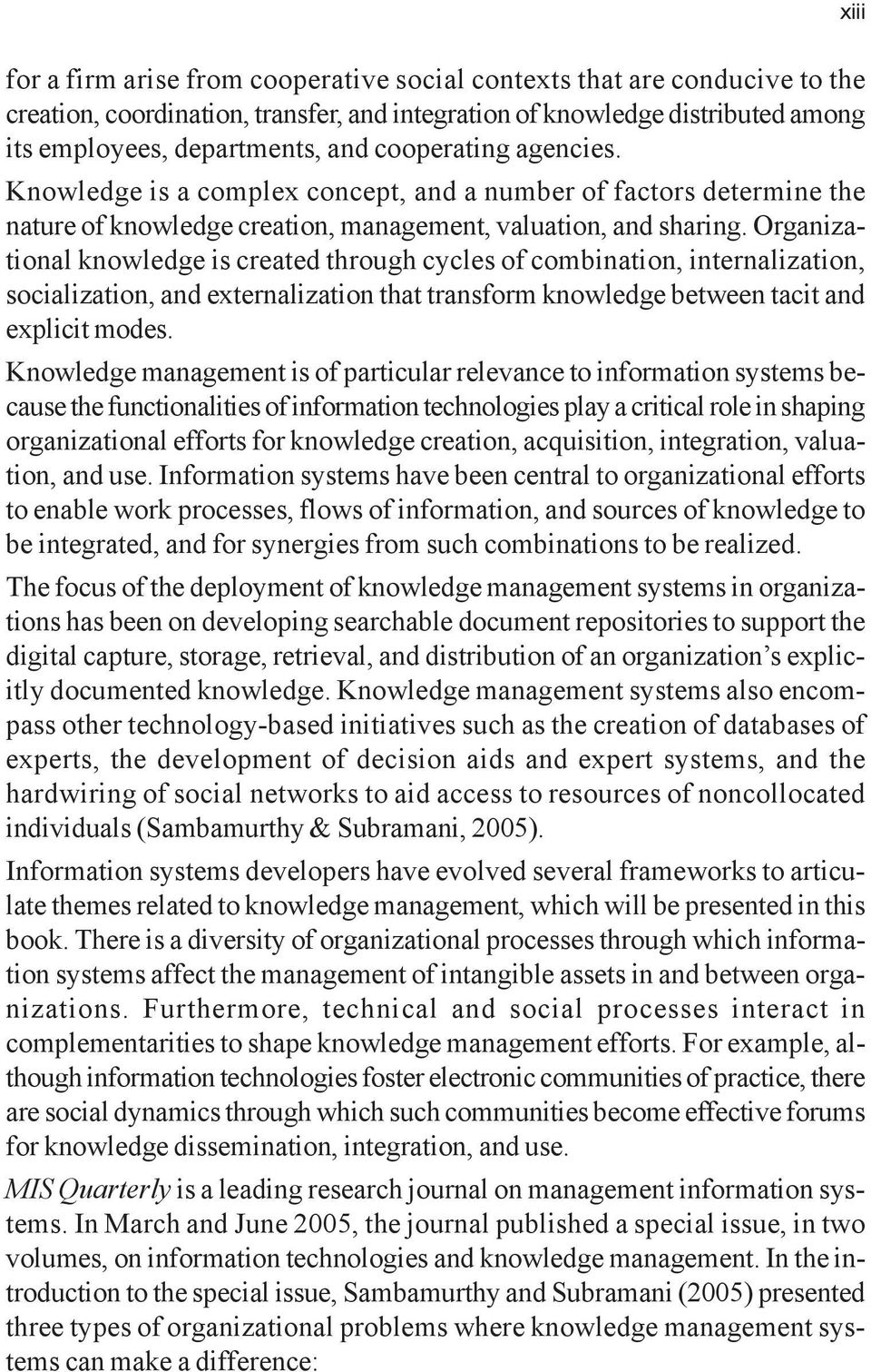 Organizational knowledge is created through cycles of combination, internalization, socialization, and externalization that transform knowledge between tacit and explicit modes.