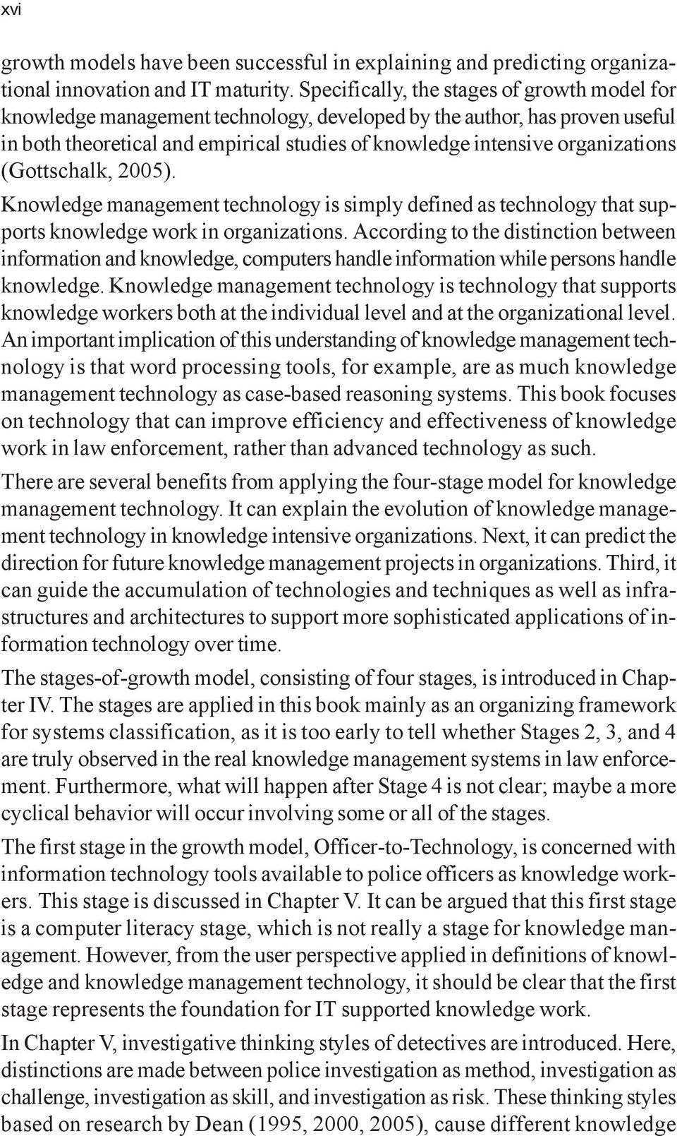 (Gottschalk, 2005). Knowledge management technology is simply defined as technology that supports knowledge work in organizations.