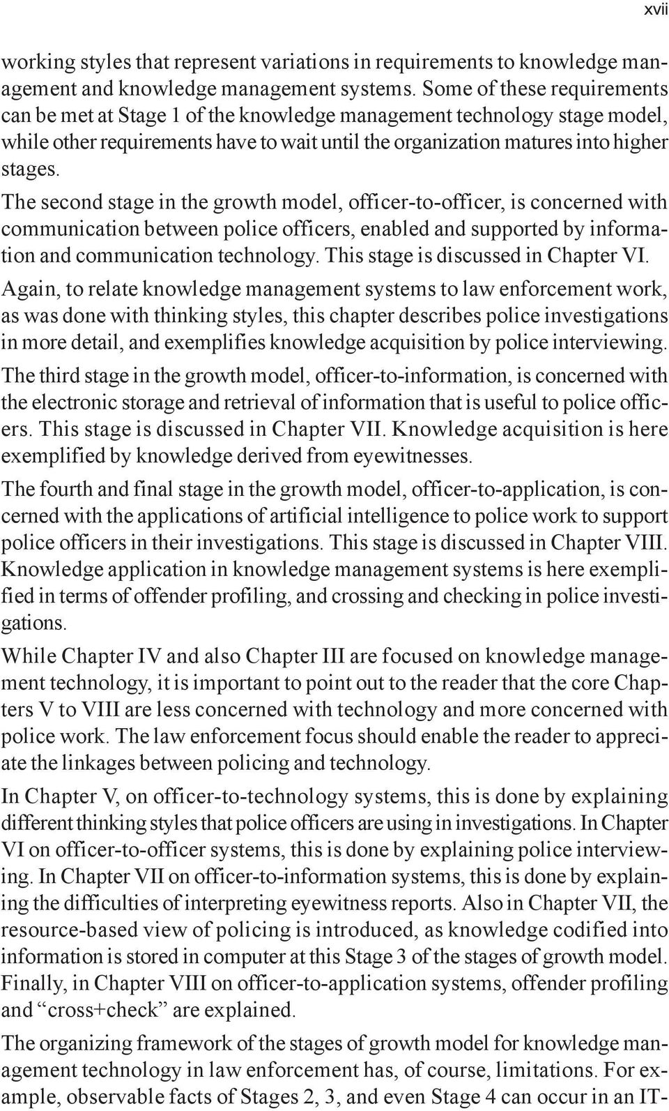 The second stage in the growth model, officer-to-officer, is concerned with communication between police officers, enabled and supported by information and communication technology.