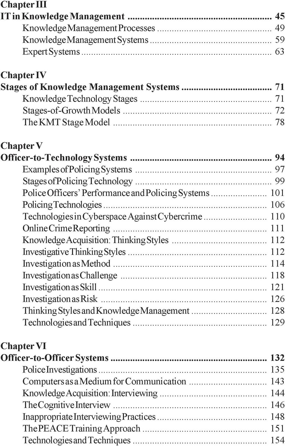.. 97 Stages of Policing Technology... 99 Police Officers Performance and Policing Systems... 101 Policing Technologies... 106 Technologies in Cyberspace Against Cybercrime.