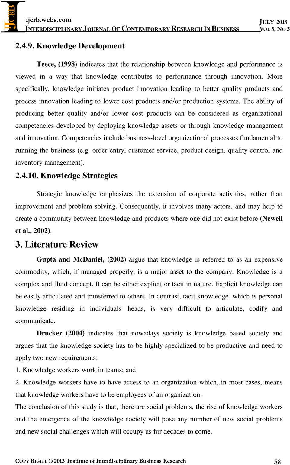 The ability of producing better quality and/or lower cost products can be considered as organizational competencies developed by deploying knowledge assets or through knowledge management and