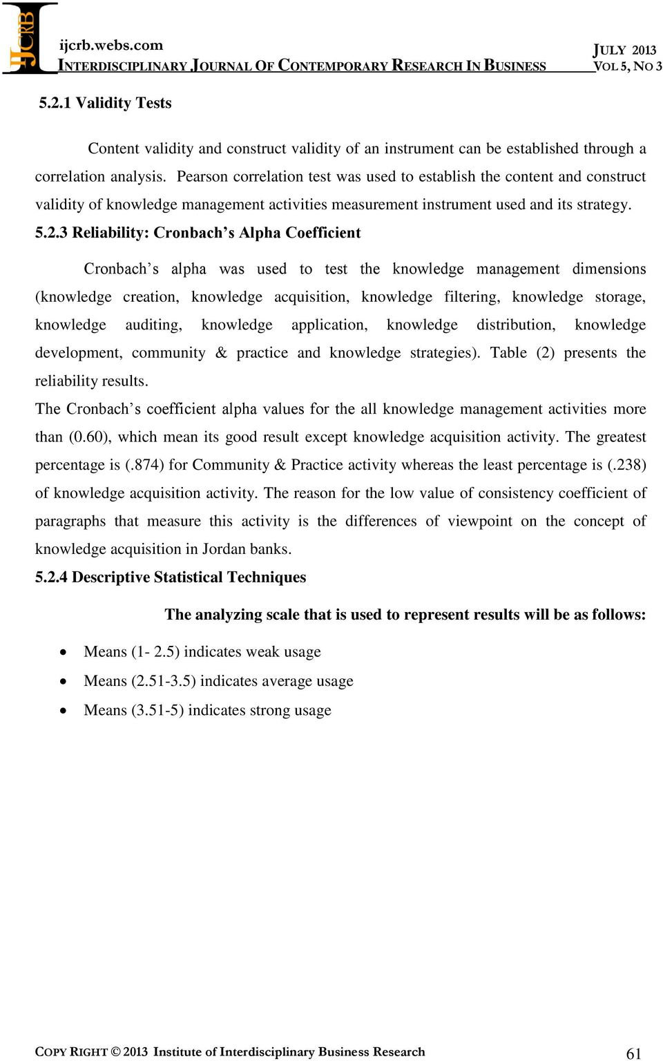 3 Reliability: Cronbach s Alpha Coefficient Cronbach s alpha was used to test the knowledge management dimensions (knowledge creation, knowledge acquisition, knowledge filtering, knowledge storage,