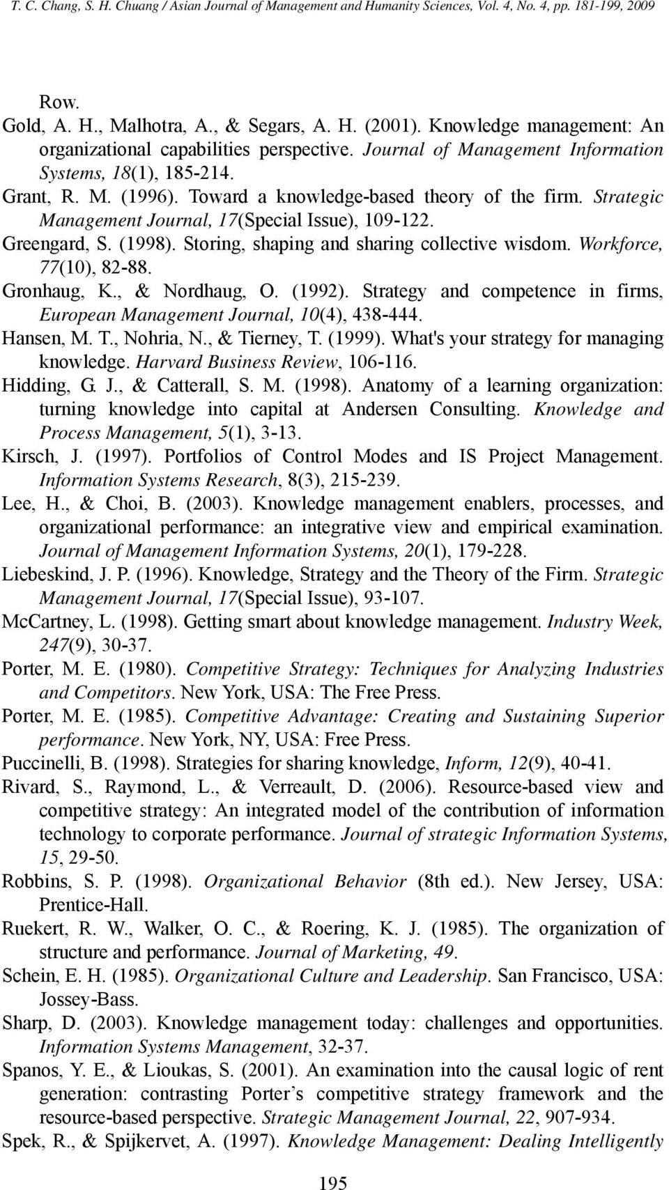 Gronhaug, K., & Nordhaug, O. (1992). Strategy and competence in firms, European Management Journal, 10(4), 438-444. Hansen, M. T., Nohria, N., & Tierney, T. (1999).