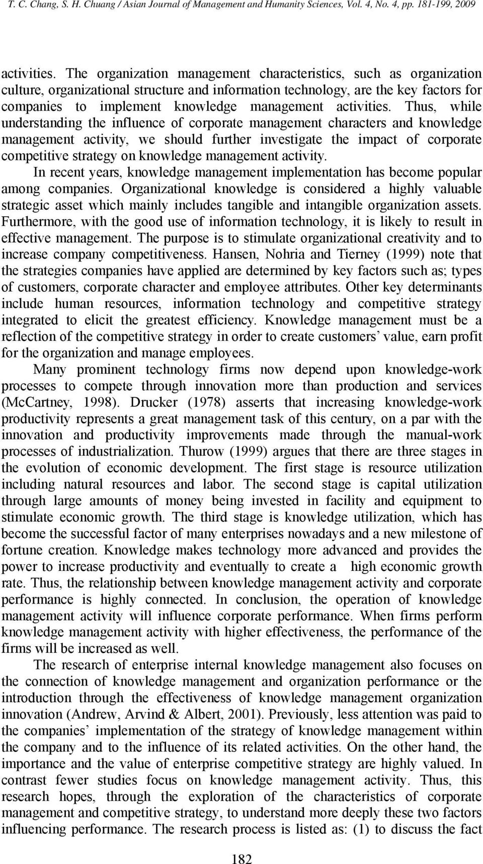 Thus, while understanding the influence of corporate management characters and knowledge management activity, we should further investigate the impact of corporate competitive strategy on knowledge