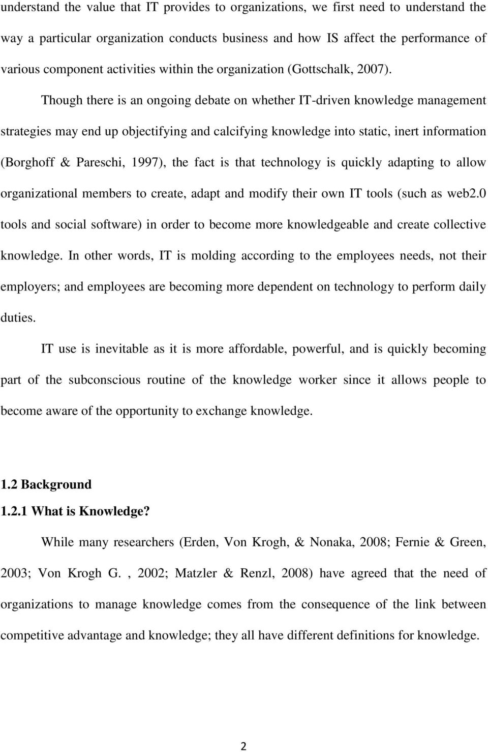 Though there is an ongoing debate on whether IT-driven knowledge management strategies may end up objectifying and calcifying knowledge into static, inert information (Borghoff & Pareschi, 1997), the