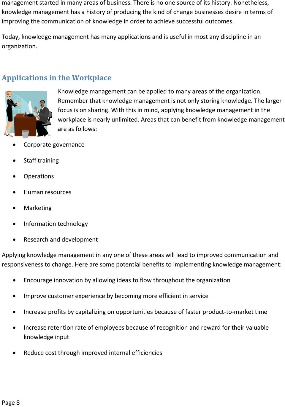 Tday, knwledge management has many applicatins and is useful in mst any discipline in an rganizatin. Applicatins in the Wrkplace Knwledge management can be applied t many areas f the rganizatin.