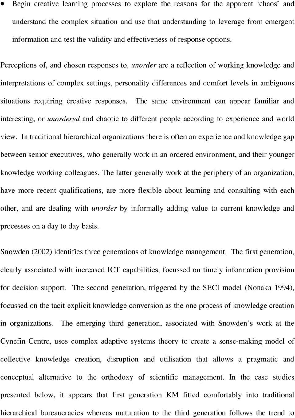 Perceptions of, and chosen responses to, unorder are a reflection of working knowledge and interpretations of complex settings, personality differences and comfort levels in ambiguous situations