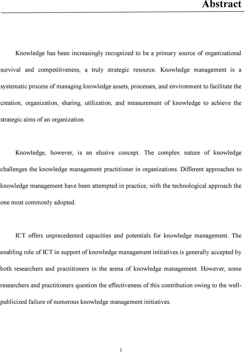 achieve the strategic aims of an organization. Knowledge, however, is an elusive concept. The complex nature of knowledge challenges the knowledge management practitioner in organizations.