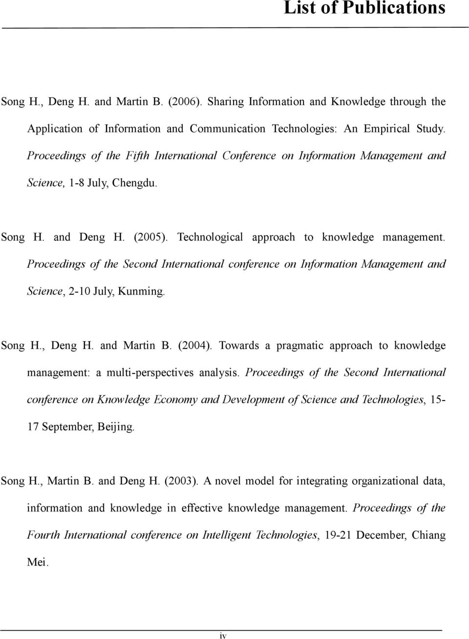 Proceedings of the Second International conference on Information Management and Science, 2-10 July, Kunming. Song H., Deng H. and Martin B. (2004).