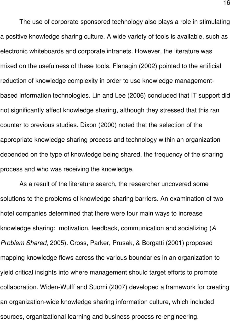 Flanagin (2002) pointed to the artificial reduction of knowledge complexity in order to use knowledge managementbased information technologies.