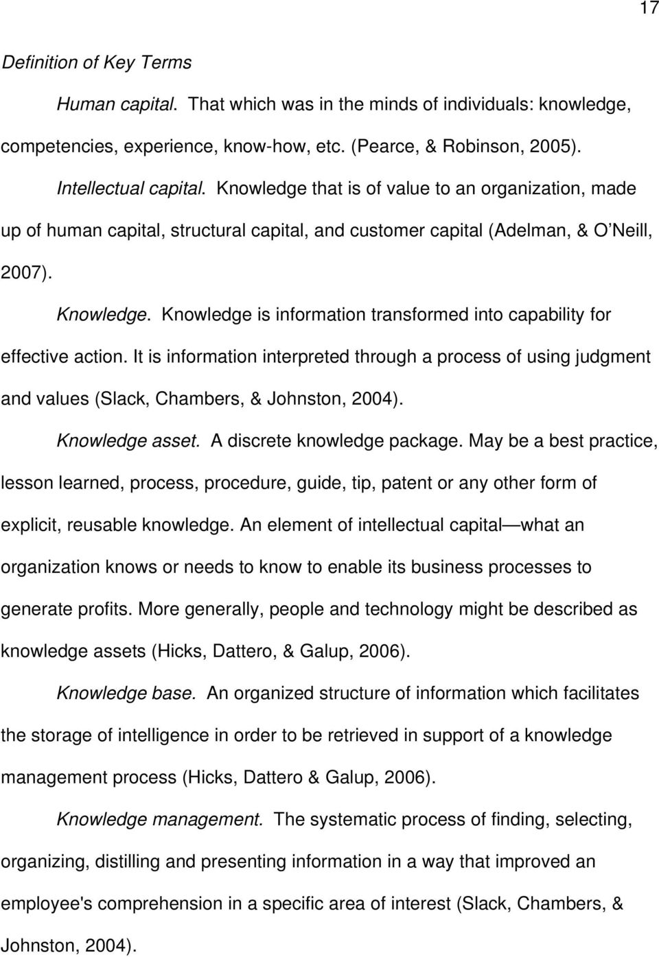 Knowledge is information transformed into capability for effective action. It is information interpreted through a process of using judgment and values (Slack, Chambers, & Johnston, 2004).