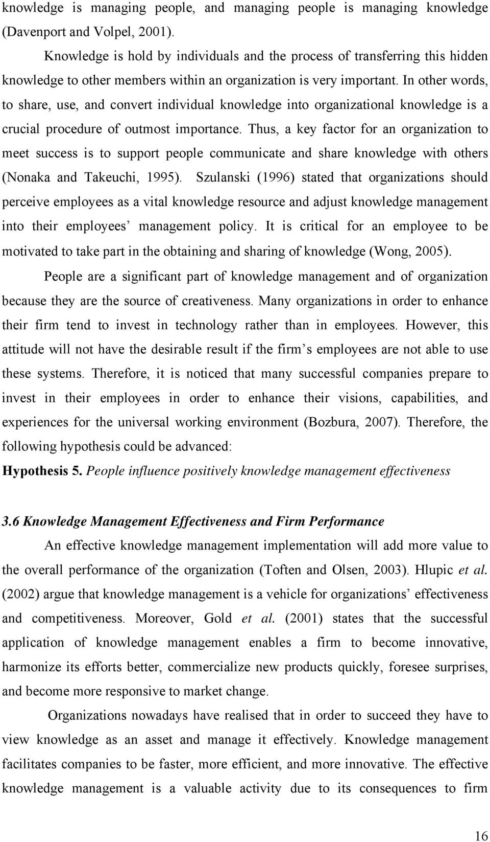 In other words, to share, use, and convert individual knowledge into organizational knowledge is a crucial procedure of outmost importance.