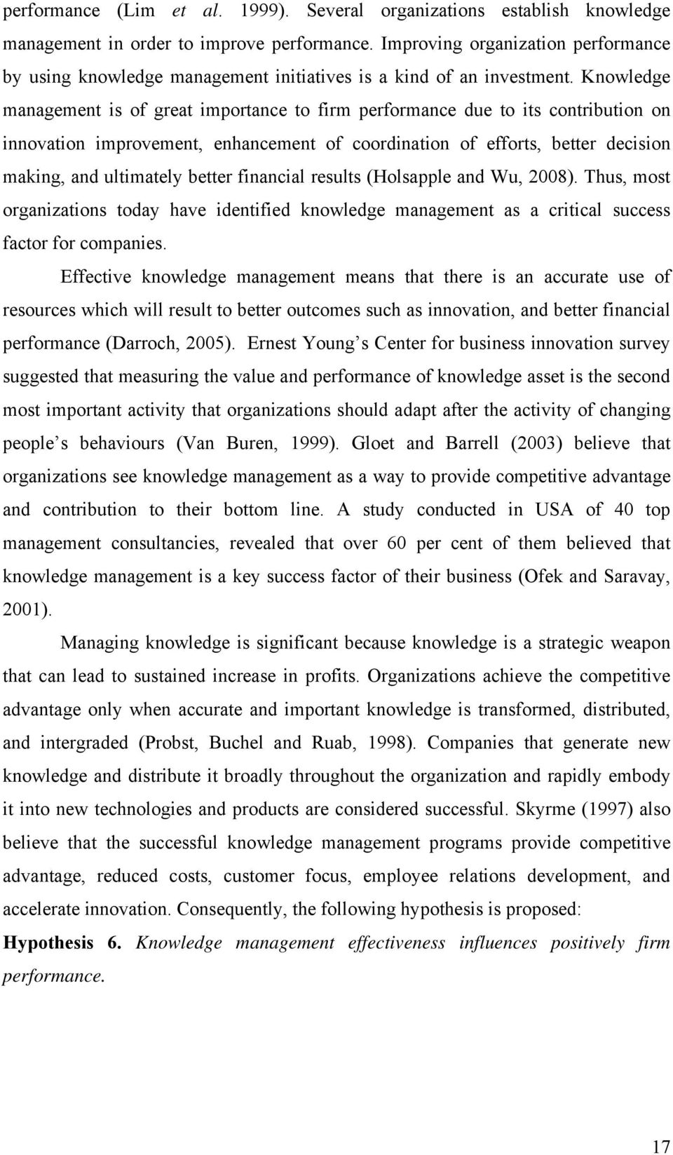 Knowledge management is of great importance to firm performance due to its contribution on innovation improvement, enhancement of coordination of efforts, better decision making, and ultimately