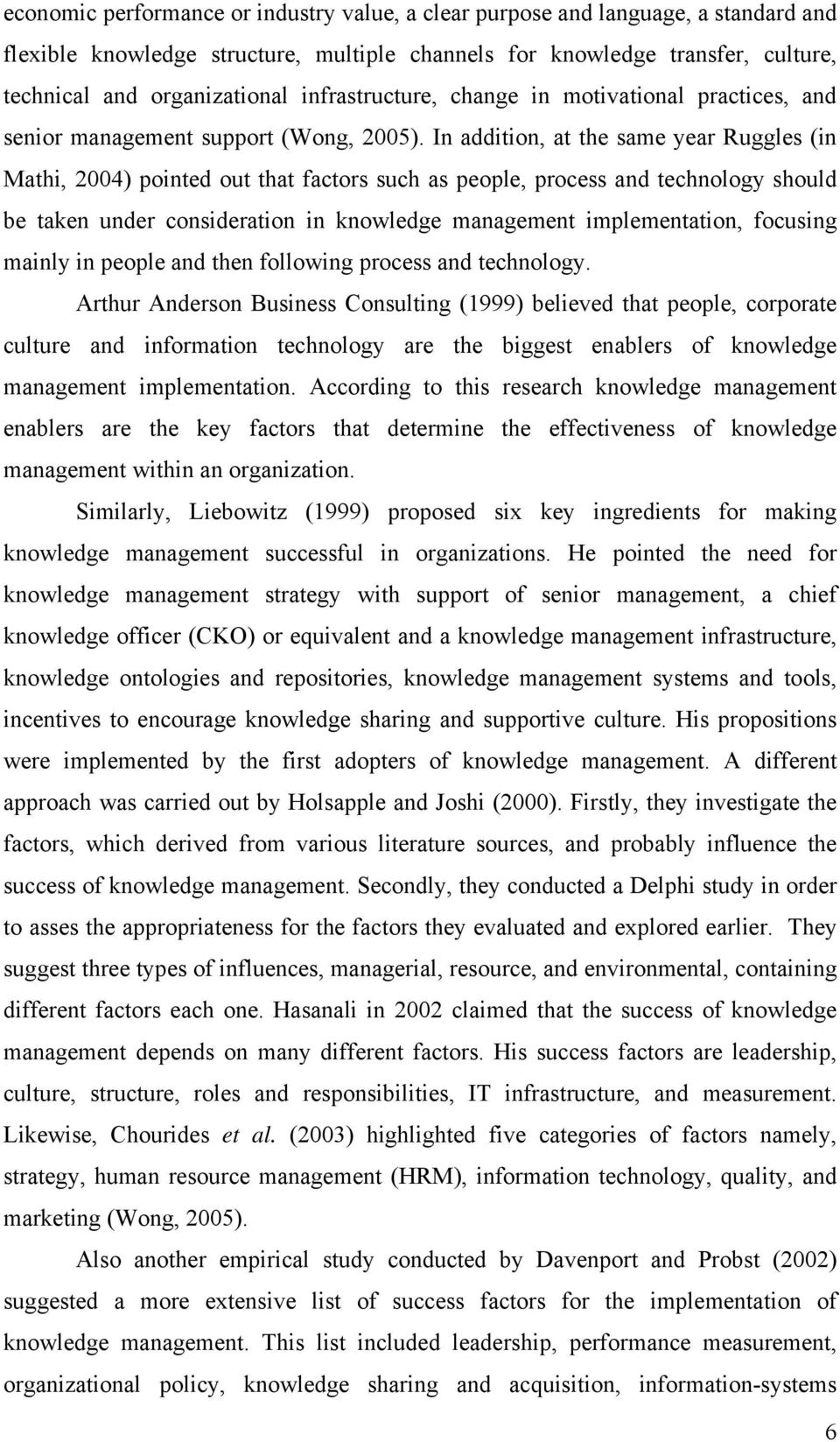 In addition, at the same year Ruggles (in Mathi, 2004) pointed out that factors such as people, process and technology should be taken under consideration in knowledge management implementation,