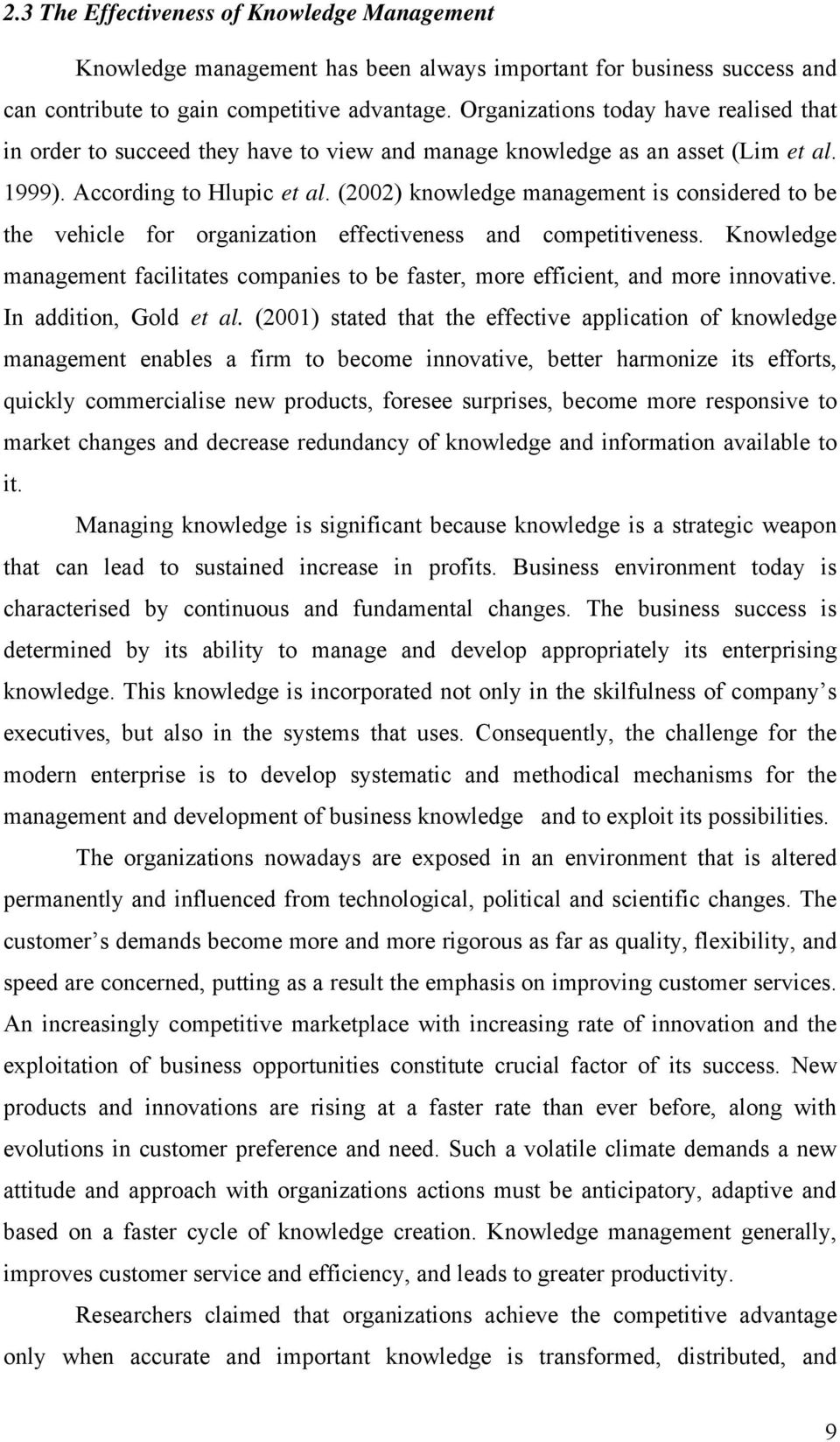(2002) knowledge management is considered to be the vehicle for organization effectiveness and competitiveness.